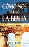 COMO NOS LLEGO LA BIBLIA (Spanish: How We Got Our Bible) (Spanish Edition)