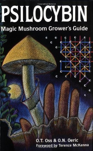 Psilocybin: Magic Mushroom Grower's Guide: A Handbook for Psilocybin Enthusiasts