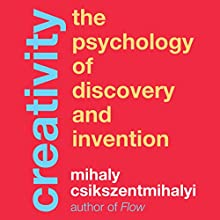 Creativity: The Psychology of Discovery and Invention (       UNABRIDGED) by Mihaly Csikszentmihalyi Narrated by Sean Pratt
