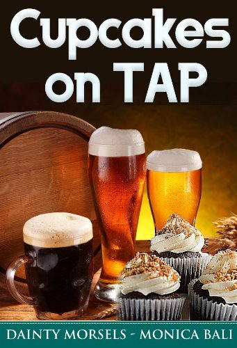 Cupcakes On Tap! Learn How To Make Cupcakes With Monica Bali's Beer Cupcake Recipes!