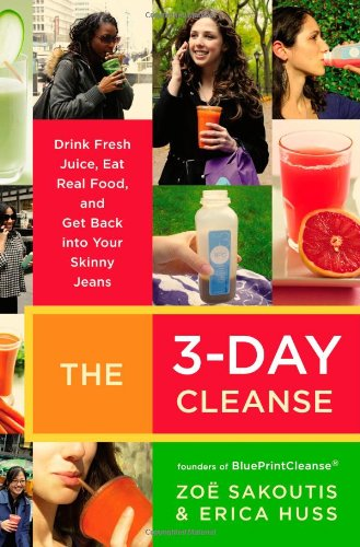 The 3-Day Cleanse: Your BluePrint for Fresh Juice, Real Food, and a Total Body Reset by Zoe Sakoutis, Erica Huss