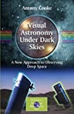 Visual Astronomy Under Dark Skies: A New Approach to Observing Deep Space