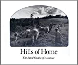 img - for Hills of home: The rural Ozarks of Arkansas book / textbook / text book