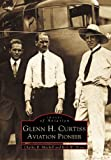 img - for Glenn H. Curtiss:: Aviation Pioneer (Images of Aviation) book / textbook / text book