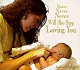 Never Never Never Will She Stop Loving You [Paperback]