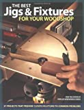 The Best Jigs and Fixtures for Your Woodshop: 37 Projects That Provide Clever Solutions to Common Problems (Woodworking) - 1558706119