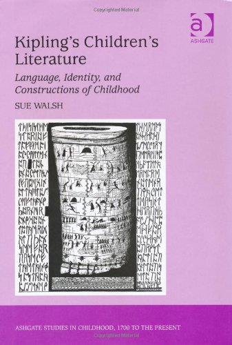 Kipling's Children's Literature (Ashgate Studies in Childhood, 1700 to the Present)