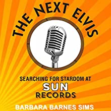 The Next Elvis: Searching for Stardom at Sun Records (       UNABRIDGED) by Barbara Barnes Sims Narrated by Lee Ann Howlett