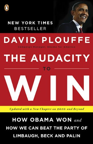 The Audacity to Win: How Obama Won and How We Can Beat...