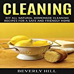 Cleaning: DIY Natural Homemade Cleaning Recipes for a Safe and Friendly Home | Beverly Hill