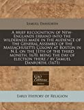 A brief recognition of New-Englands errand into the wilderness made in the audience of the General Assembly of the Massachusetts Colony at Boston in ... election there / by Samuel Danforth. (1671)