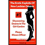 The Erotic Exploits Of New Lesbian Desires - Discovering Desires in the Girl-Garden and Please Misses Officer (Erotica By Women For Women) ~ Zoharah Jay
