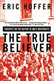 The True Believer: Thoughts on the Nature of Mass Movements (Perennial Classics) by Eric Hoffer