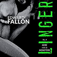 Linger 4: Here There Be Monsters (       UNABRIDGED) by Edward Fallon Narrated by Susanna Burney