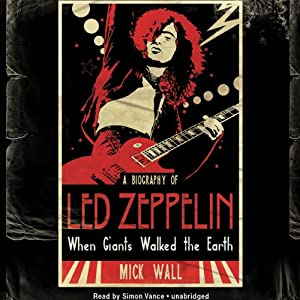 When Giants Walked the Earth: A Biography of Led Zeppelin | [Mick Wall]