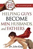 It's a Guy Thing: Helping Guys Become Men, Husbands And Fathers (0768423716) by John King