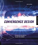 img - for Convergence Design: Creating the User Experience for Interactive Television, Wireless, and Broadband book / textbook / text book