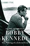 img - for Bobby Kennedy: The Making of a Liberal Icon book / textbook / text book