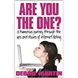 Are You The One? A humorous journey through the ups and downs of internet dating.by Debbie Martin