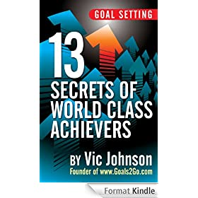 Goal Setting: 13 Secrets of World Class Achievers (English Edition)