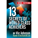 Goal Setting: 13 Secrets of World Class Achievers ~ Vic Johnson