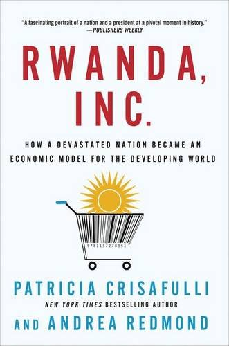 Rwanda, Inc.: How a Devastated Nation Became an Economic Model for the Developing World PDF