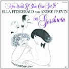 Nice Work If You Can Get It - Ella Fitzgerald And Andr� Pr�vin Do Gershwin