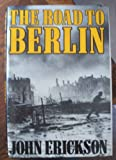 John Erickson The Road to Berlin: Continuing the History of Stalin's War With Germany