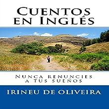 Cuentos en Inglés: Nunca Renuncies a Tus Sueños [Stories in English: Never Give Up Your Dreams] Audiobook by Irineu De Oliveira Jnr Narrated by Paul Baisley