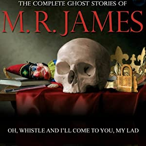 Oh Whistle And I'll Come To You, My Lad: The Complete Ghost Stories of M. R. James | [Montague Rhodes James]