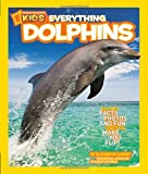 National Geographic Kids Everything Dolphins: Dolphin Facts, Photos, and Fun that Will Make You Flip
