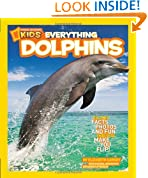 Everything dolphins: All the Dolphin Facts, Photos, and Fun That Will Make You Flip (National Geographic Kids)