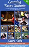 Learning Every Minute:  Activities for Homeschoolers, Unschoolers & Extra-Schoolers Alike Vol 1