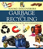 Young Discoverers: Garbage and Recycling (Young Discoverers: Environmental Facts and Experiments) (075345503X) by Harlow, Rosie