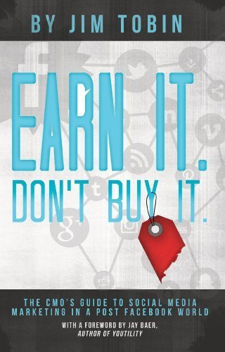 Earn It, Don't Buy It: The CMO's Guide to Social Media Marketing in a Post Facebook World by Jim Tobin (2013) Paperback PDF