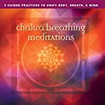 Chakra Breathing Meditations: Three Guided Practices to Unify Body, Breath, & Mind | Layne Redmond