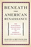 Beneath the American Renaissance: The Subversive Imagination in the Age of Emerson and Melville