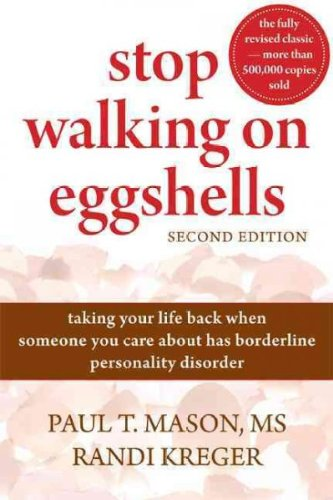 Stop Walking on Eggshells: Taking Your Life Back When Someone You Care About Has Borderline Personality Disorder [Paperback] [2010] (Author) Paul Mason MS, Randi Kreger PDF