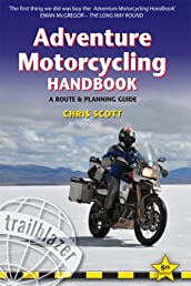 Adventure Motorcycling Handbook, 6th: Worldwide Motorcycling Route & Planning Guide (Trailblazer Guides)
