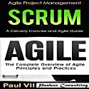Agile Product Management Box Set: Scrum: A Cleverly Concise Agile Guide & Agile: The Complete Overview of Agile Principles and Practices Audiobook by  Paul VII Narrated by Scott Clem, Randal Schaffer