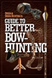 img - for Deer & Deer Hunting's Guide to Better Bow-Hunting by the Publisher of Deer & Deer Hunting Magazine (Jan 4 2012) book / textbook / text book