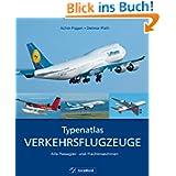 Typenatlas Verkehrsflugzeuge: Alle Passagierflugzeuge und Frachtmaschinen der Luftfahrt in Zusammenarbeit mit...