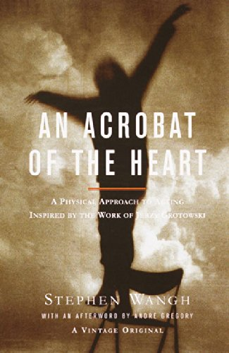 An Acrobat of the Heart: A Physical Approach to Acting...