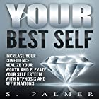 Your Best Self: Increase Your Confidence, Realize Your Worth and Elevate Your Self Esteem with Hypnosis and Affirmations Rede von S. Palmer Gesprochen von:  SereneDream Studios