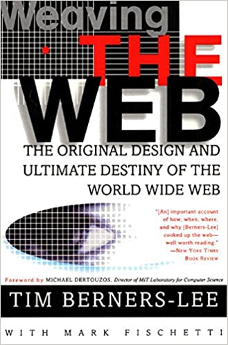 Weaving The Web by by Tim Berners-Lee: Summary and reviews