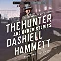 The Hunter and Other Stories Audiobook by Dashiell Hammett Narrated by Ray Chase, Stephen Bowlby, Brian Holsopple, Donna Postel