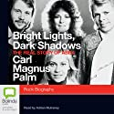 Bright Lights, Dark Shadows: The Real Story of Abba (       UNABRIDGED) by Carl Magnus Palm Narrated by Adrian Mulraney