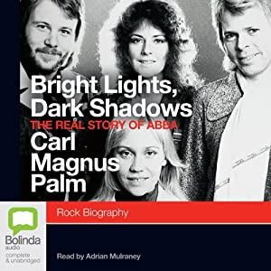 Bright Lights, Dark Shadows: The Real Story of Abba | [Carl Magnus Palm]