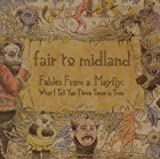 Fables Of A Mayfly: What I Tell You Three Times Is True By Fair To Midland (2007-06-18)