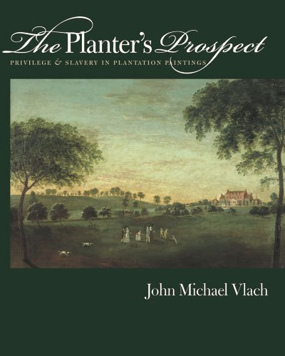 The Planter's Prospect: Privilege and Slavery in Plantation Paintings (The Richard Hampton Jenrette Series in Architecture and the Decorative Arts)